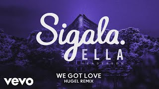 Sigala We Got Love ft. Ella Henderson (Hugel Remix)